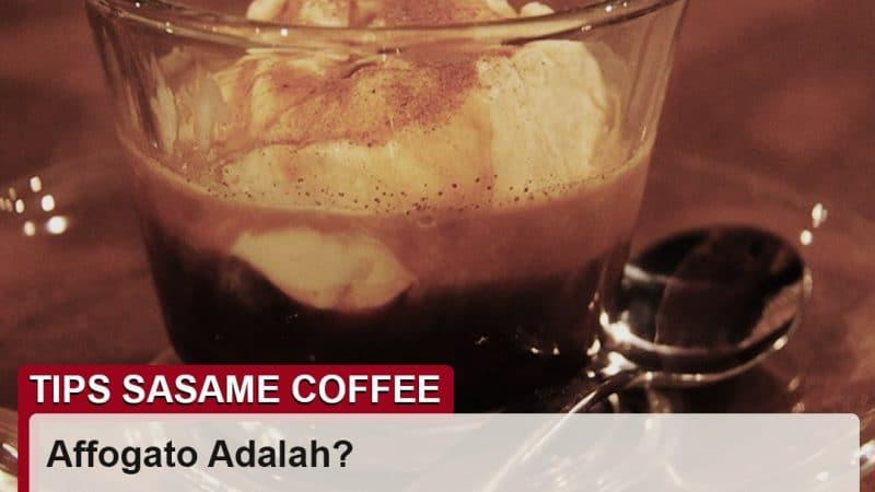 tips sasame coffee - kopi affogato adalah