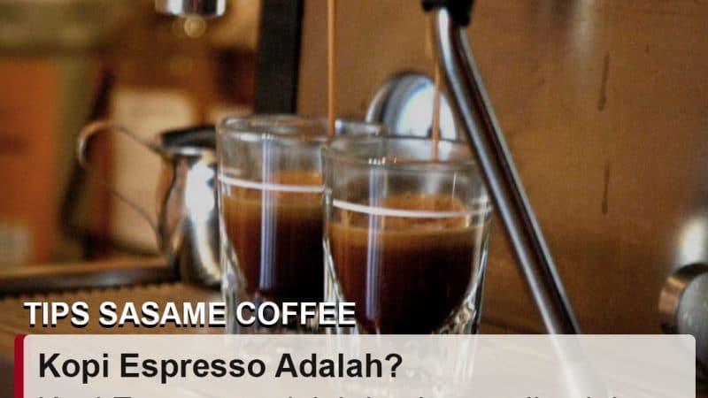 tips sasame coffee - kopi espresso adalah kopi asal Italia
