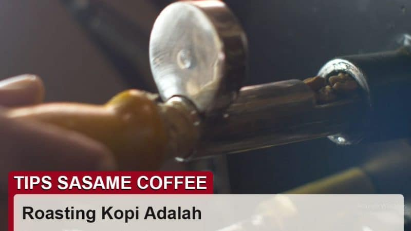 tips sasame coffee - roasting kopi adalah