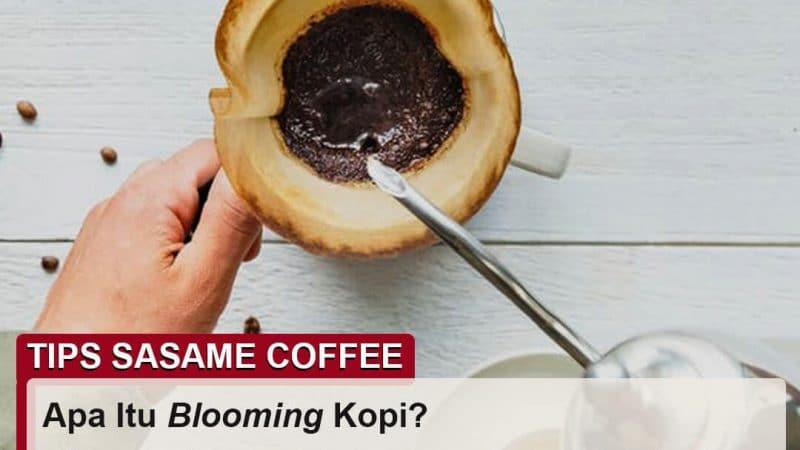 tips sasame coffee - blooming kopi adalah