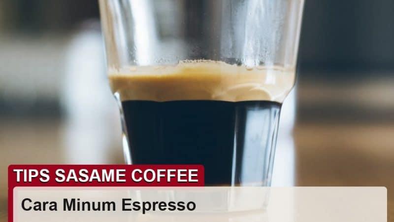 tips sasame coffee - cara minum kopi espresso