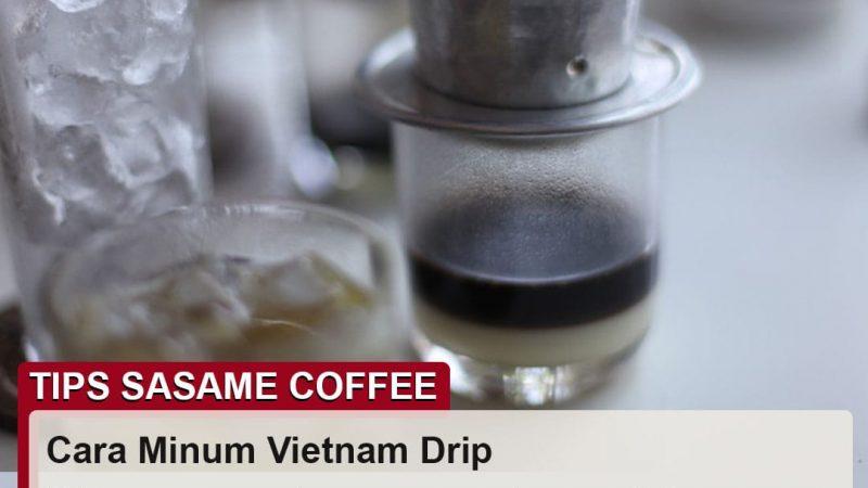 tips sasame coffee - cara minum vietnam drip