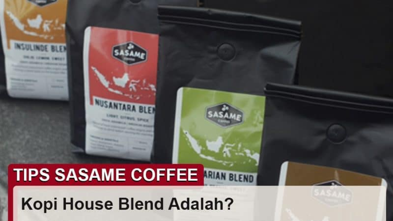 tips sasame coffee - kopi house blend adalah