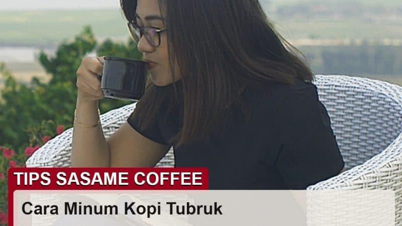 tips sasame coffee - cara minum kopi tubruk
