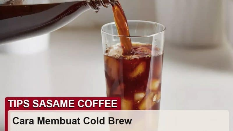 tips sasame coffee - cara membuat kopi cold brew