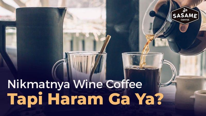 Mengulik Status Halal/Haram Wine Coffee