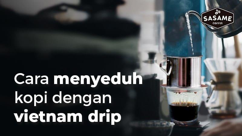 Begini Lho, Cara Menyeduh Kopi dengan Vietnam Drip!