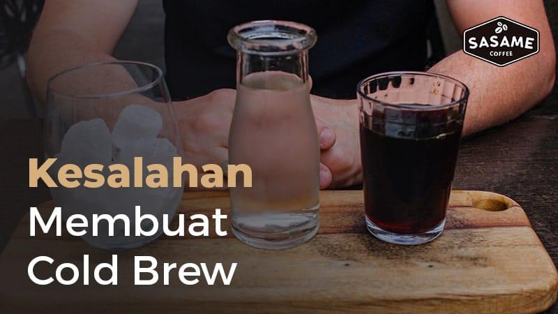 Ini lho, Kesalahan yang Sering Dilakukan dalam Membuat Cold Brew